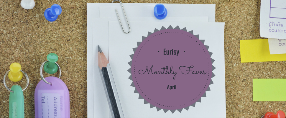 Eurisy's Monthly Faves April